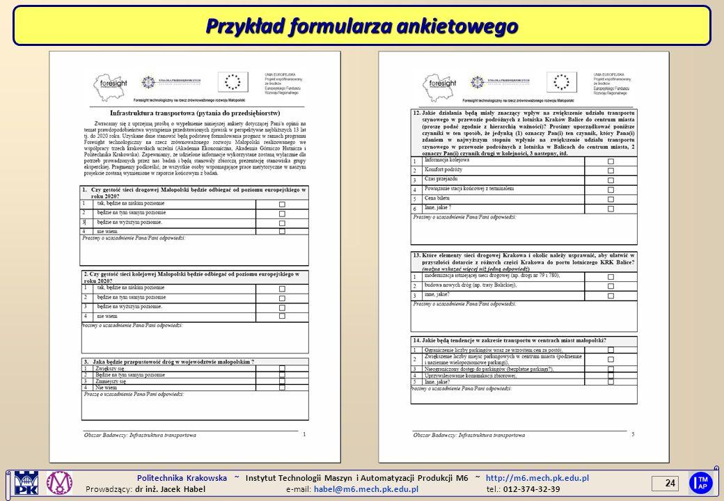 24 Politechnika Krakowska ~ Instytut Technologii Maszyn i Automatyzacji Produkcji M6 ~ http://m6.mech.pk.edu.pl Prowadzący: dr inż. Jacek Habele-mail: