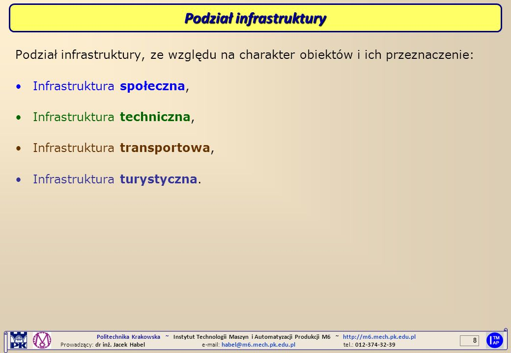 8 Politechnika Krakowska ~ Instytut Technologii Maszyn i Automatyzacji Produkcji M6 ~ http://m6.mech.pk.edu.pl Prowadzący: dr inż. Jacek Habele-mail: