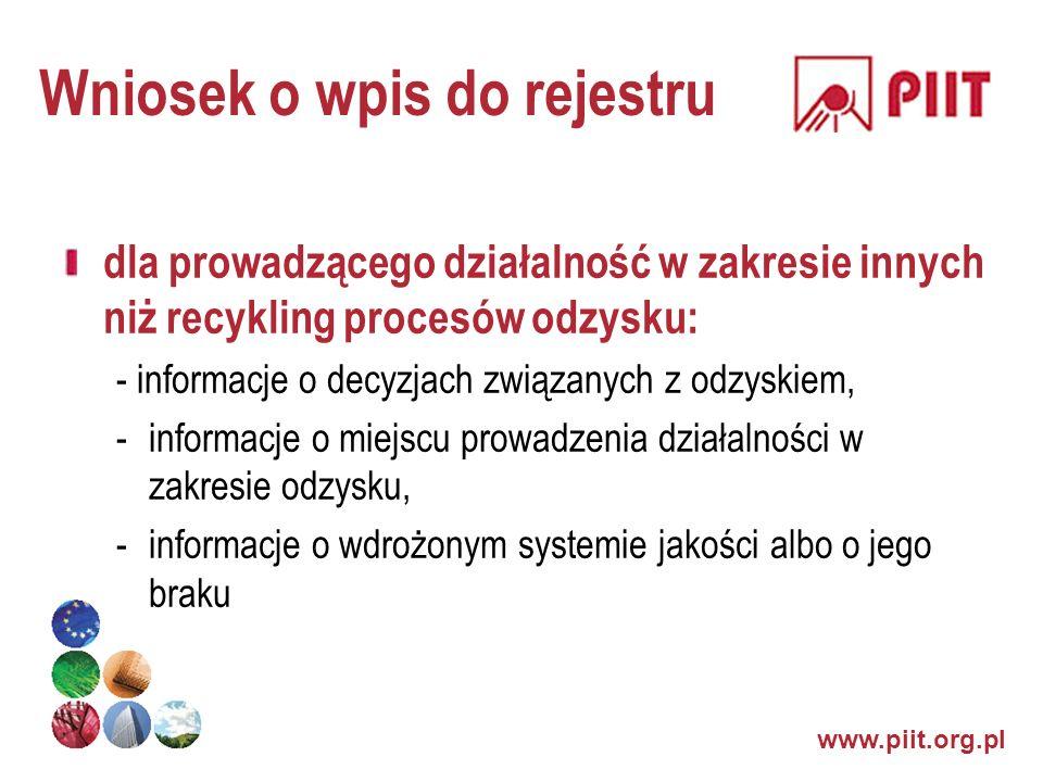 www.piit.org.pl Wniosek o wpis do rejestru dla prowadzącego działalność w zakresie innych niż recykling procesów odzysku: - informacje o decyzjach zwi