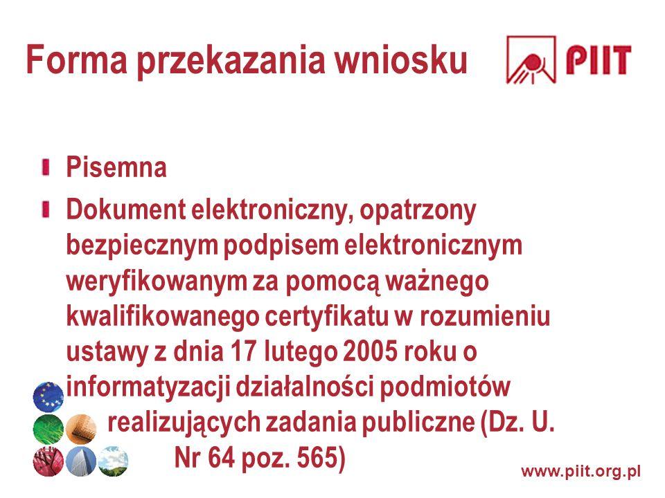 Forma przekazania wniosku Pisemna Dokument elektroniczny, opatrzony bezpiecznym podpisem elektronicznym weryfikowanym za pomocą ważnego kwalifikowaneg