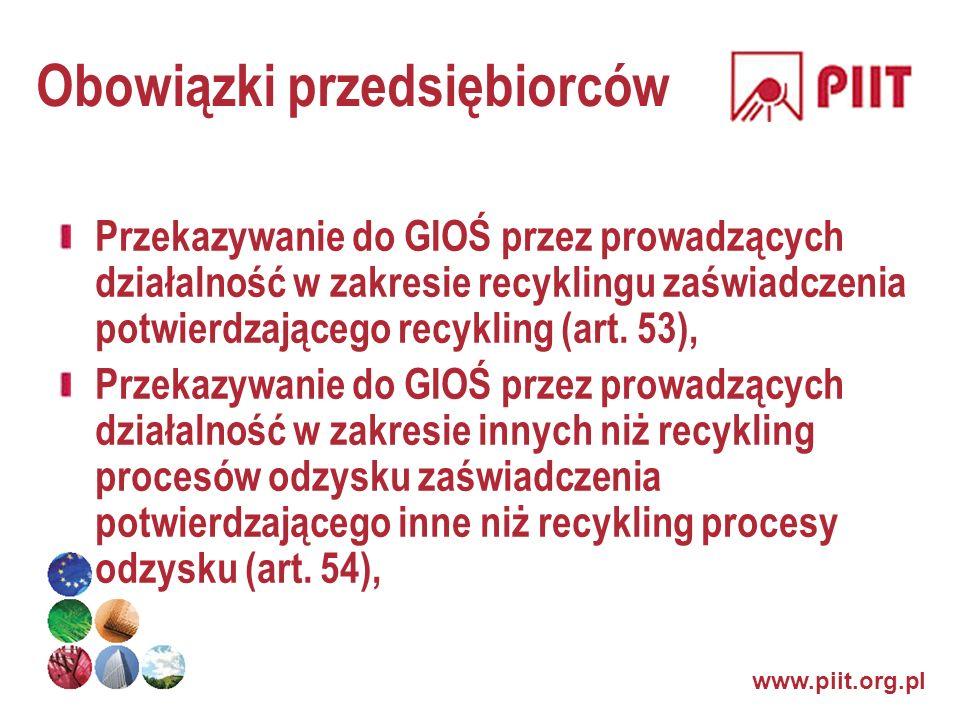 www.piit.org.pl Obowiązki przedsiębiorców Przekazywanie do GIOŚ przez prowadzących działalność w zakresie recyklingu zaświadczenia potwierdzającego re