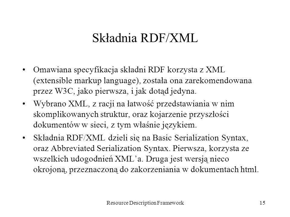 Resource Description Framework15 Składnia RDF/XML Omawiana specyfikacja składni RDF korzysta z XML (extensible markup language), została ona zarekomen