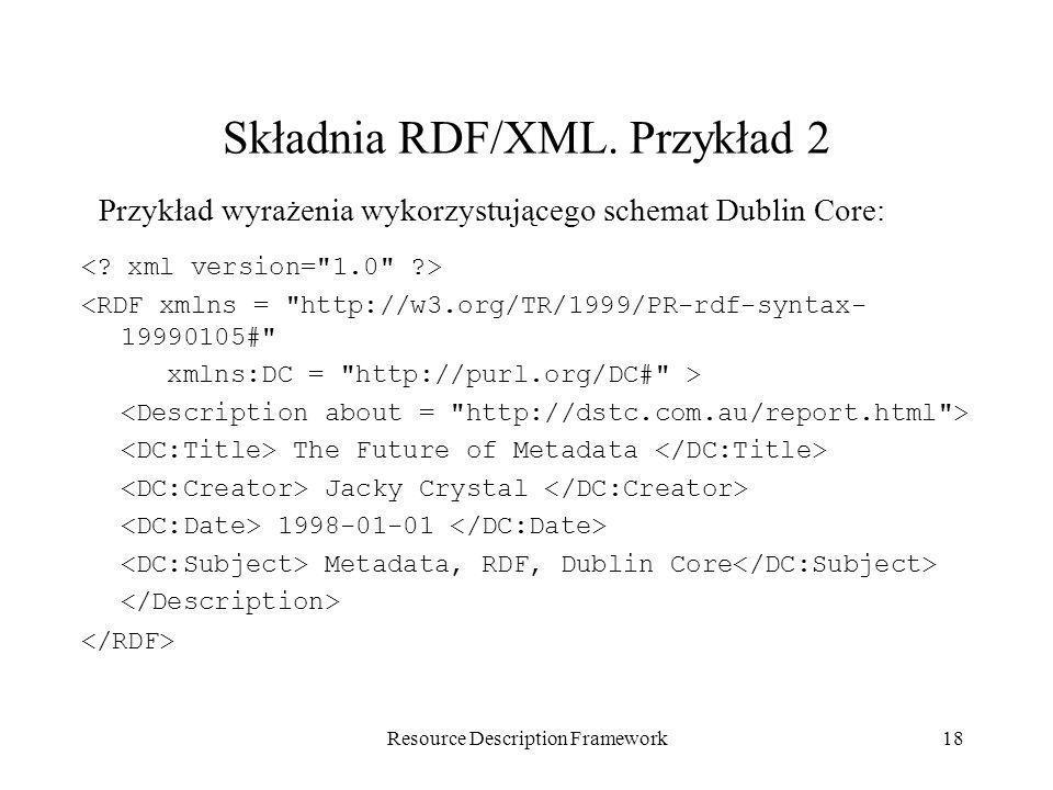 Resource Description Framework18 Składnia RDF/XML. Przykład 2 <RDF xmlns =