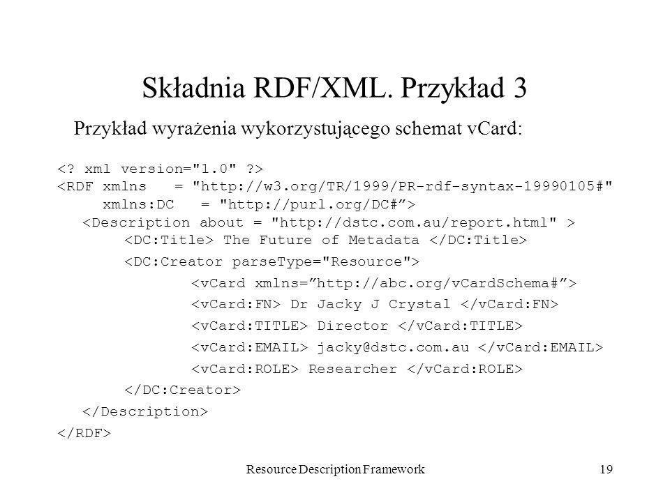 Resource Description Framework19 Składnia RDF/XML. Przykład 3 <RDF xmlns =