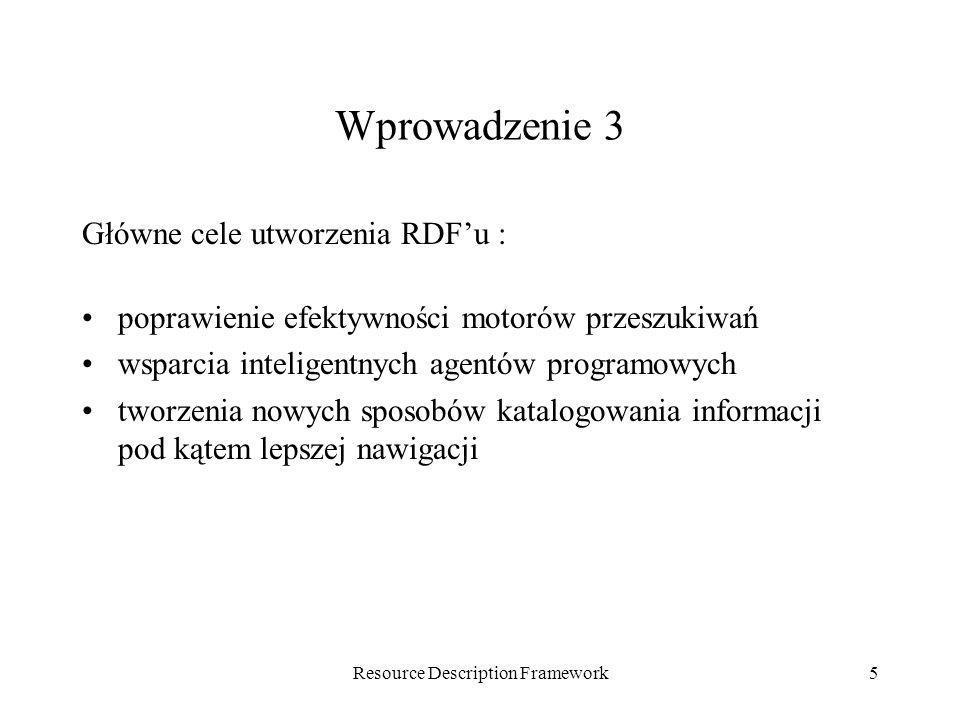 Resource Description Framework5 Wprowadzenie 3 Główne cele utworzenia RDFu : poprawienie efektywności motorów przeszukiwań wsparcia inteligentnych age