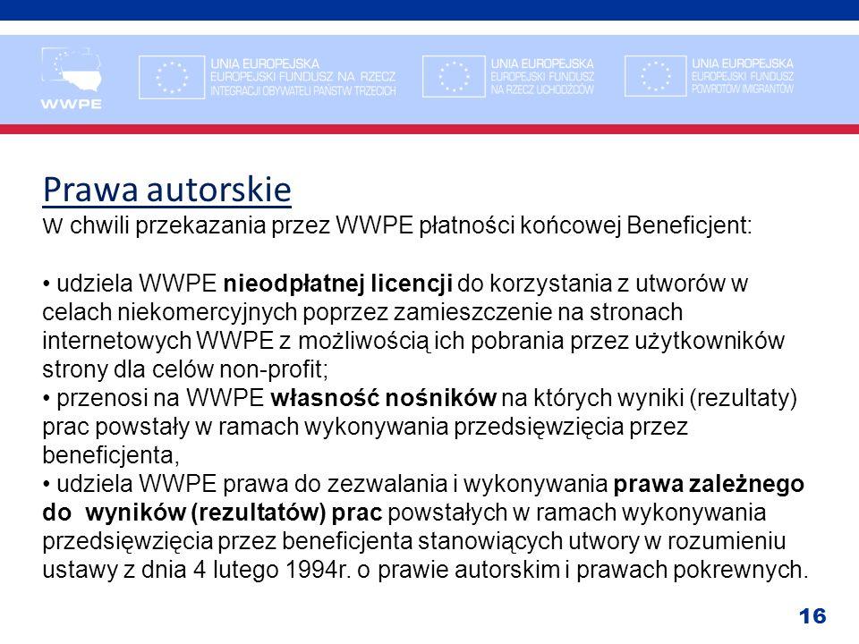 16 Prawa autorskie W chwili przekazania przez WWPE płatności końcowej Beneficjent: udziela WWPE nieodpłatnej licencji do korzystania z utworów w celac