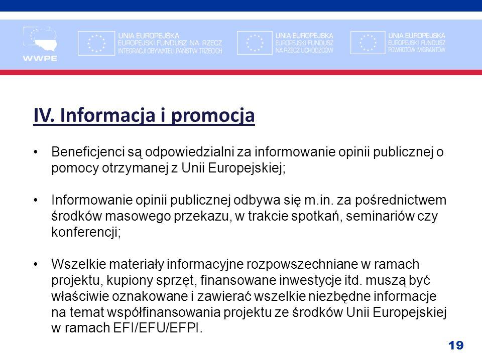 19 IV. Informacja i promocja Beneficjenci są odpowiedzialni za informowanie opinii publicznej o pomocy otrzymanej z Unii Europejskiej; Informowanie op