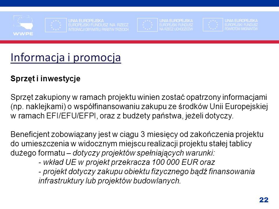 22 Informacja i promocja Sprzęt i inwestycje Sprzęt zakupiony w ramach projektu winien zostać opatrzony informacjami (np. naklejkami) o współfinansowa
