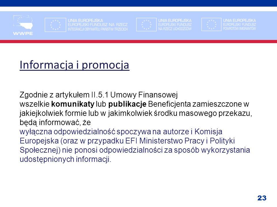 23 Informacja i promocja Zgodnie z artykułem II.5.1 Umowy Finansowej wszelkie komunikaty lub publikacje Beneficjenta zamieszczone w jakiejkolwiek form