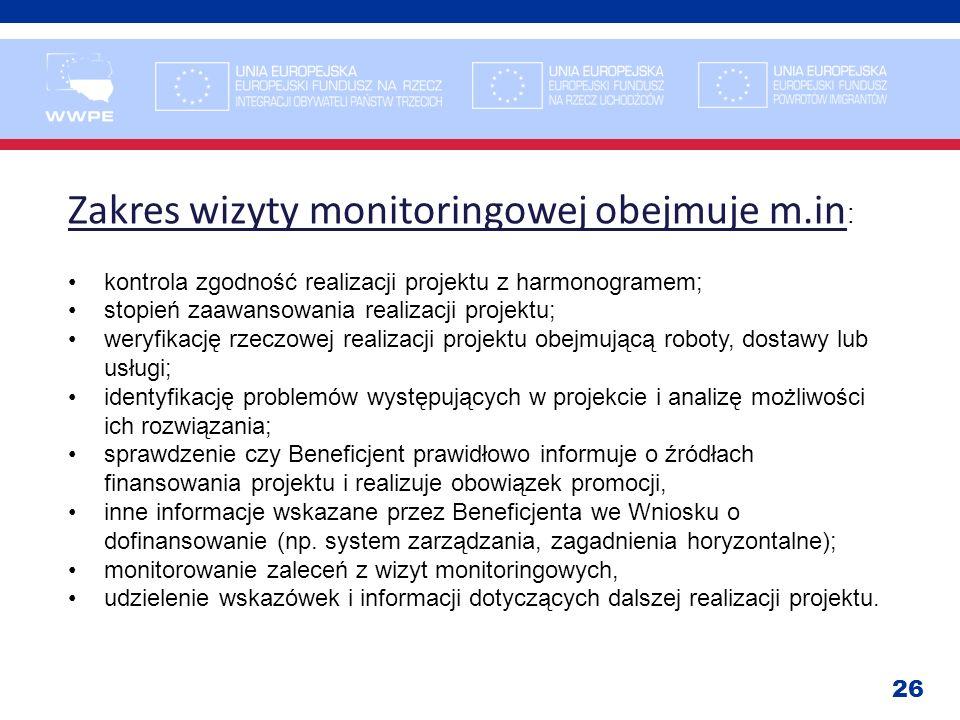 26 Zakres wizyty monitoringowej obejmuje m.in : kontrola zgodność realizacji projektu z harmonogramem; stopień zaawansowania realizacji projektu; wery
