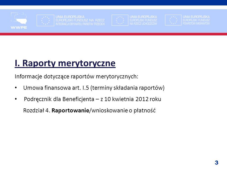 3 I. Raporty merytoryczne Informacje dotyczące raportów merytorycznych: Umowa finansowa art. I.5 (terminy składania raportów) Podręcznik dla Beneficje