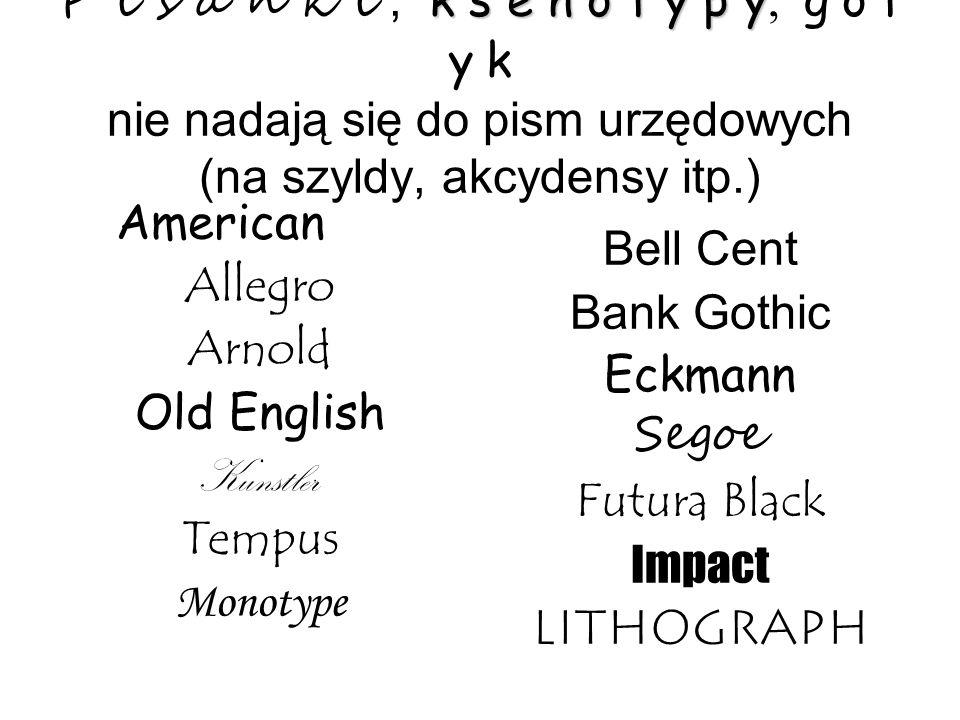k s e n o t y p y P i s a n k i, k s e n o t y p y, g o t y k nie nadają się do pism urzędowych (na szyldy, akcydensy itp.) American Allegro Arnold Ol