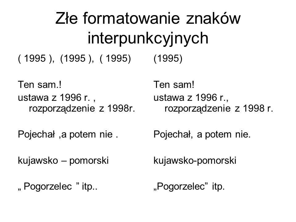 Złe formatowanie znaków interpunkcyjnych ( 1995 ), (1995 ), ( 1995) Ten sam.! ustawa z 1996 r., rozporządzenie z 1998r. Pojechał,a potem nie. kujawsko