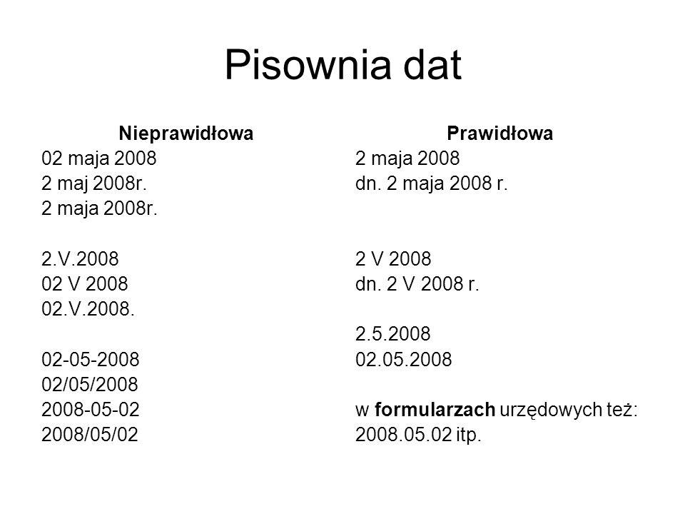Pisownia dat Nieprawidłowa 02 maja 2008 2 maj 2008r. 2 maja 2008r. 2.V.2008 02 V 2008 02.V.2008. 02-05-2008 02/05/2008 2008-05-02 2008/05/02 Prawidłow