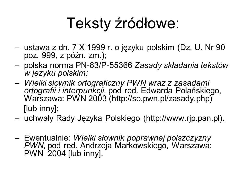 Teksty źródłowe: –ustawa z dn. 7 X 1999 r. o języku polskim (Dz. U. Nr 90 poz. 999, z późn. zm.); –polska norma PN-83/P-55366 Zasady składania tekstów