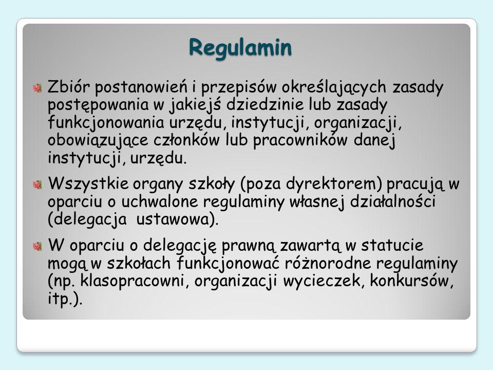 Regulamin Zbiór postanowień i przepisów określających zasady postępowania w jakiejś dziedzinie lub zasady funkcjonowania urzędu, instytucji, organizac