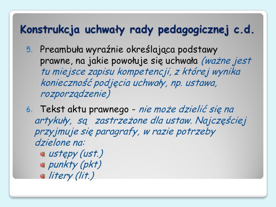 Konstrukcja uchwały rady pedagogicznej c.d. 5. Preambuła wyraźnie określająca podstawy prawne, na jakie powołuje się uchwała (ważne jest tu miejsce za