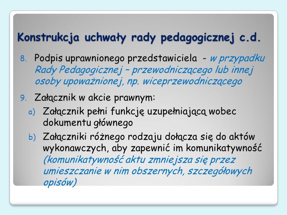Konstrukcja uchwały rady pedagogicznej c.d. 8. Podpis uprawnionego przedstawiciela - w przypadku Rady Pedagogicznej – przewodniczącego lub innej osoby