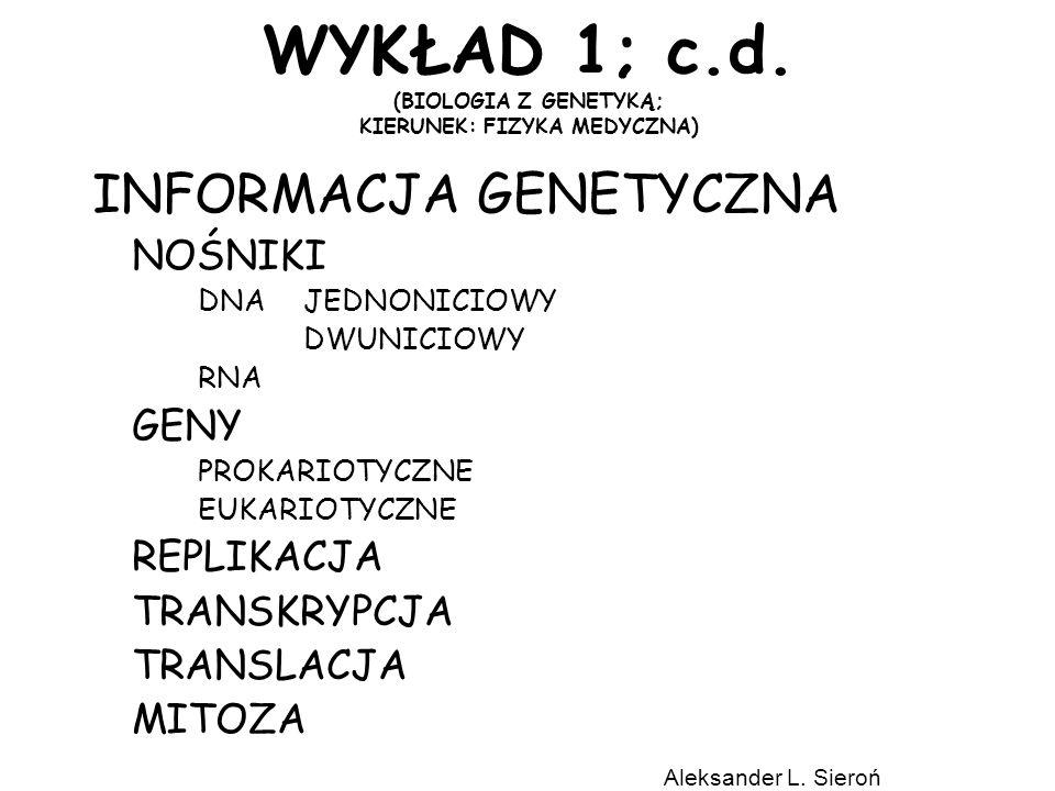 WYKŁAD 1; c.d. (BIOLOGIA Z GENETYKĄ; KIERUNEK: FIZYKA MEDYCZNA) INFORMACJA GENETYCZNA NOŚNIKI DNAJEDNONICIOWY DWUNICIOWY RNA GENY PROKARIOTYCZNE EUKAR
