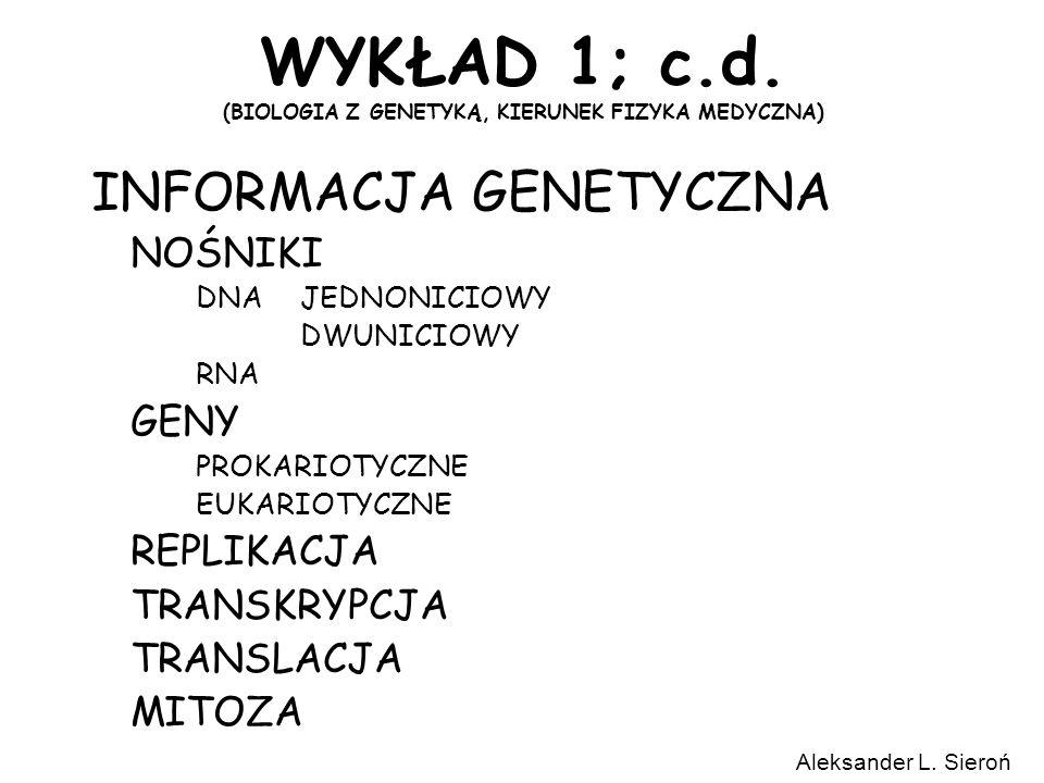 WYKŁAD 1; c.d. (BIOLOGIA Z GENETYKĄ, KIERUNEK FIZYKA MEDYCZNA) INFORMACJA GENETYCZNA NOŚNIKI DNAJEDNONICIOWY DWUNICIOWY RNA GENY PROKARIOTYCZNE EUKARI