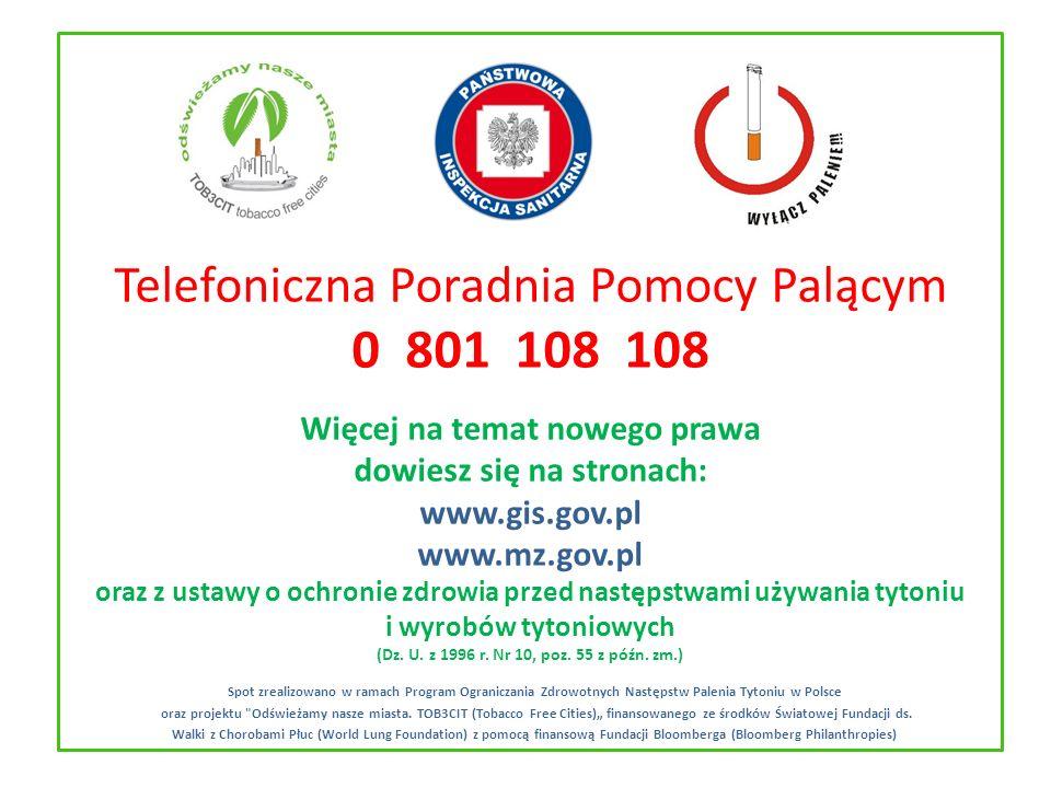 Telefoniczna Poradnia Pomocy Palącym 0 801 108 108 Więcej na temat nowego prawa dowiesz się na stronach: www.gis.gov.pl www.mz.gov.pl oraz z ustawy o