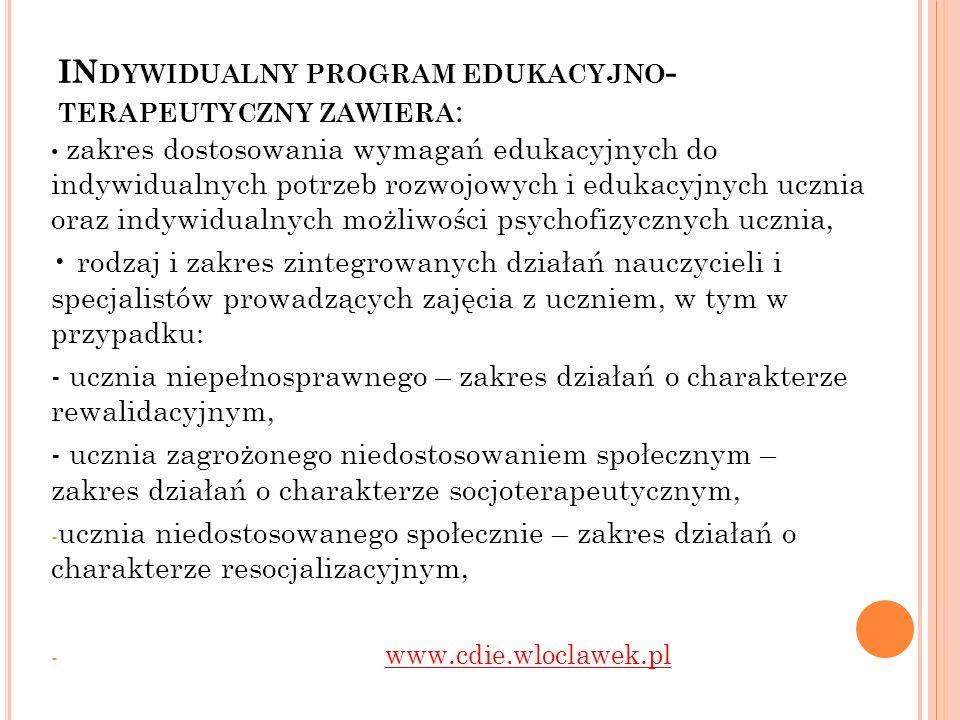IN DYWIDUALNY PROGRAM EDUKACYJNO - TERAPEUTYCZNY ZAWIERA : zakres dostosowania wymagań edukacyjnych do indywidualnych potrzeb rozwojowych i edukacyjny