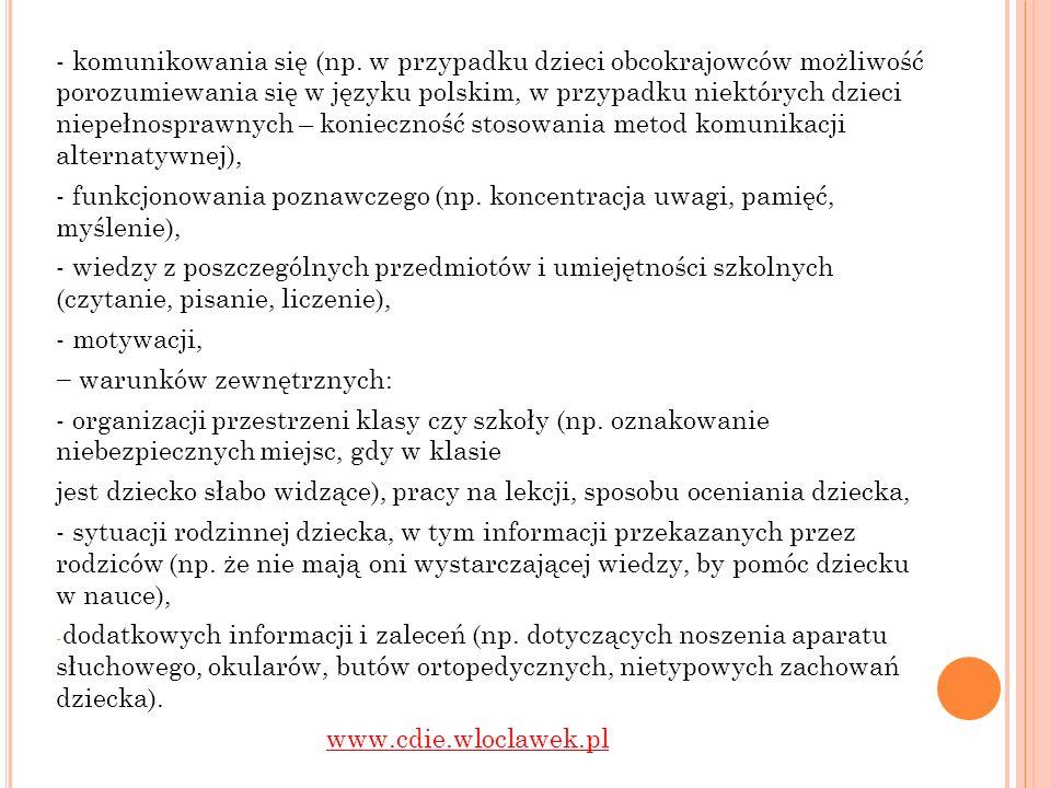 - komunikowania się (np. w przypadku dzieci obcokrajowców możliwość porozumiewania się w języku polskim, w przypadku niektórych dzieci niepełnosprawny