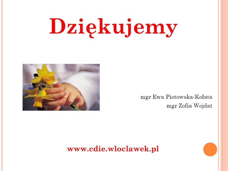 Dziękujemy mgr Ewa Piotowska-Kołata mgr Zofia Wojdat www.cdie.wloclawek.pl