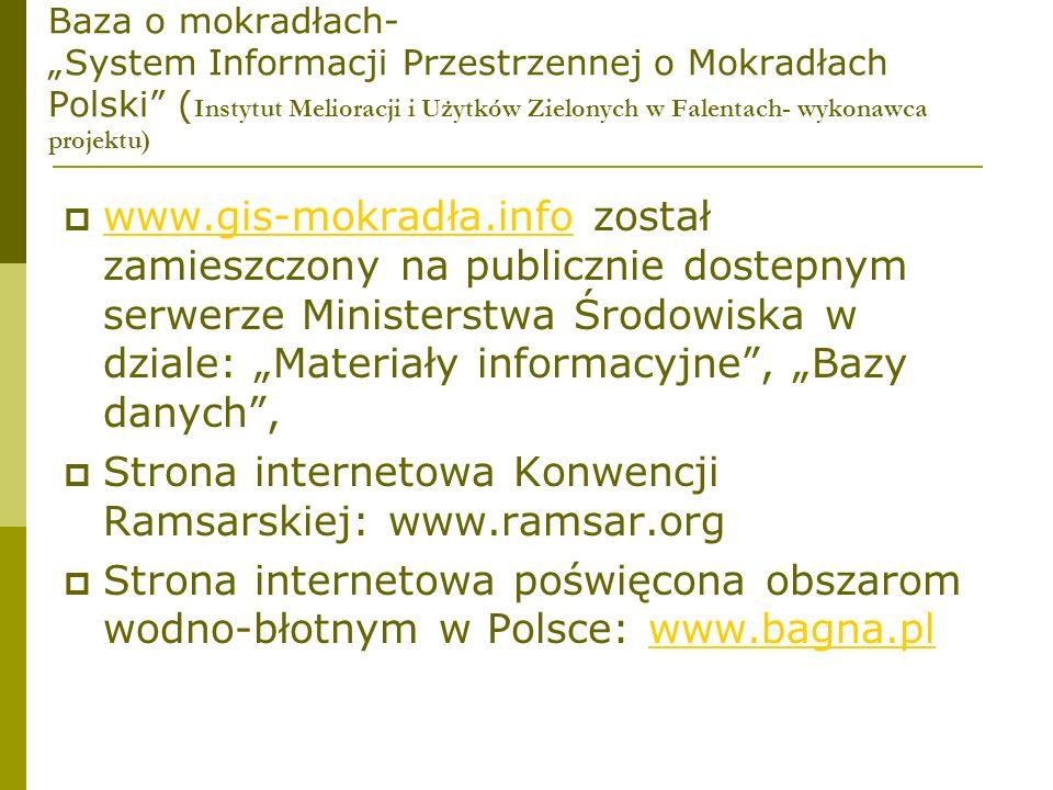 Baza o mokradłach- System Informacji Przestrzennej o Mokradłach Polski ( Instytut Melioracji i Użytków Zielonych w Falentach- wykonawca projektu) www.