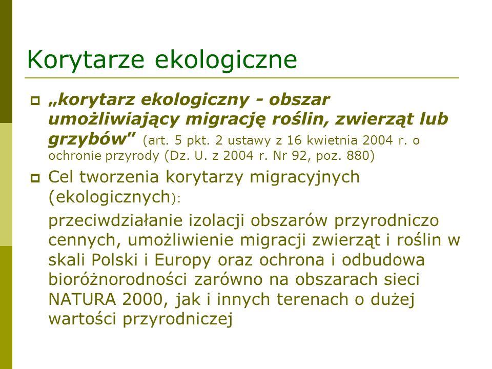 Korytarze ekologiczne korytarz ekologiczny - obszar umożliwiający migrację roślin, zwierząt lub grzybów (art. 5 pkt. 2 ustawy z 16 kwietnia 2004 r. o