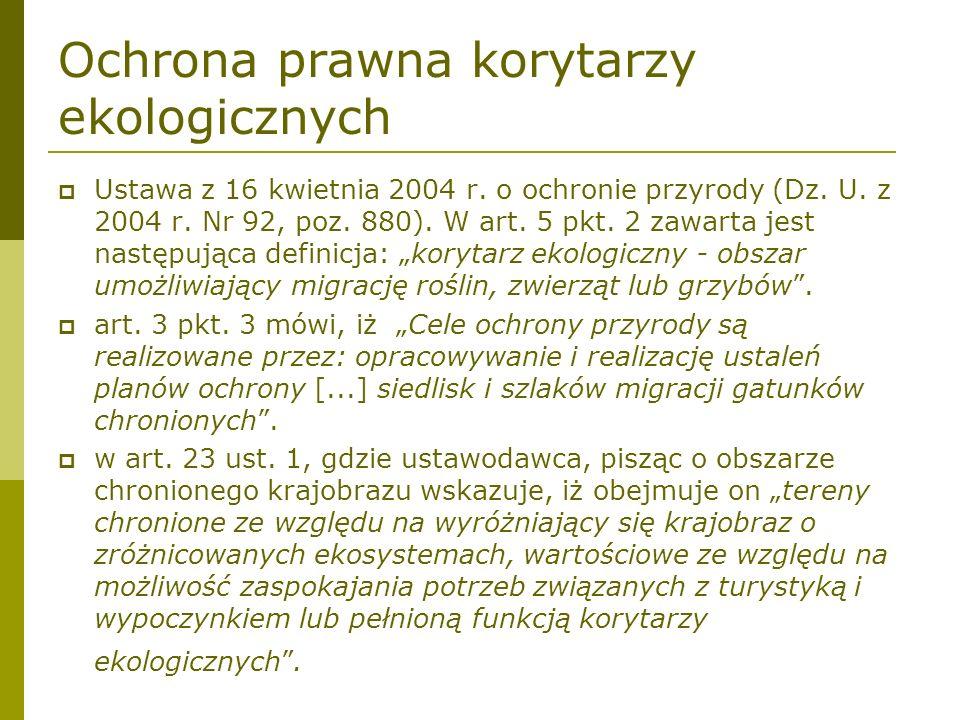 Ochrona prawna korytarzy ekologicznych Ustawa z 16 kwietnia 2004 r. o ochronie przyrody (Dz. U. z 2004 r. Nr 92, poz. 880). W art. 5 pkt. 2 zawarta je