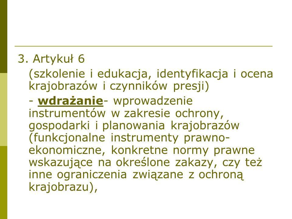 3. Artykuł 6 (szkolenie i edukacja, identyfikacja i ocena krajobrazów i czynników presji) - wdrażanie- wprowadzenie instrumentów w zakresie ochrony, g