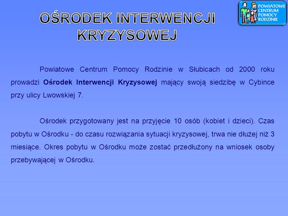 Powiatowe Centrum Pomocy Rodzinie w Słubicach od 2000 roku prowadzi Ośrodek Interwencji Kryzysowej mający swoją siedzibę w Cybince przy ulicy Lwowskie