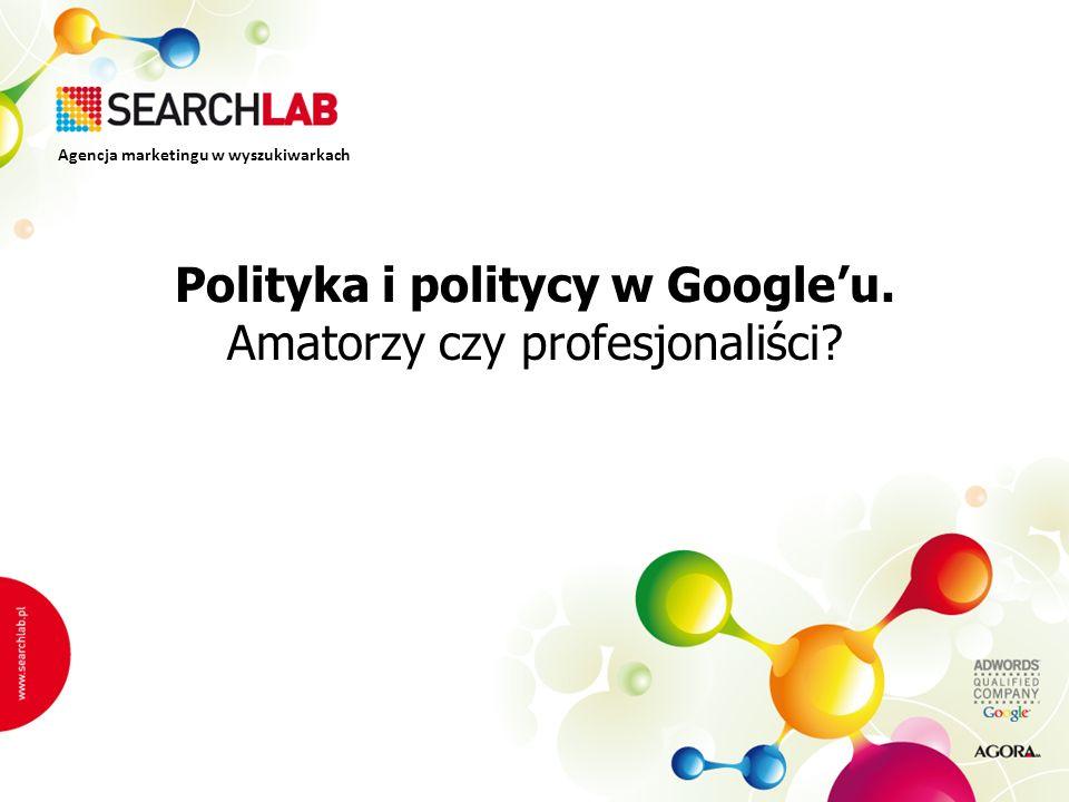 Polityka i politycy w Googleu. Amatorzy czy profesjonaliści? Agencja marketingu w wyszukiwarkach