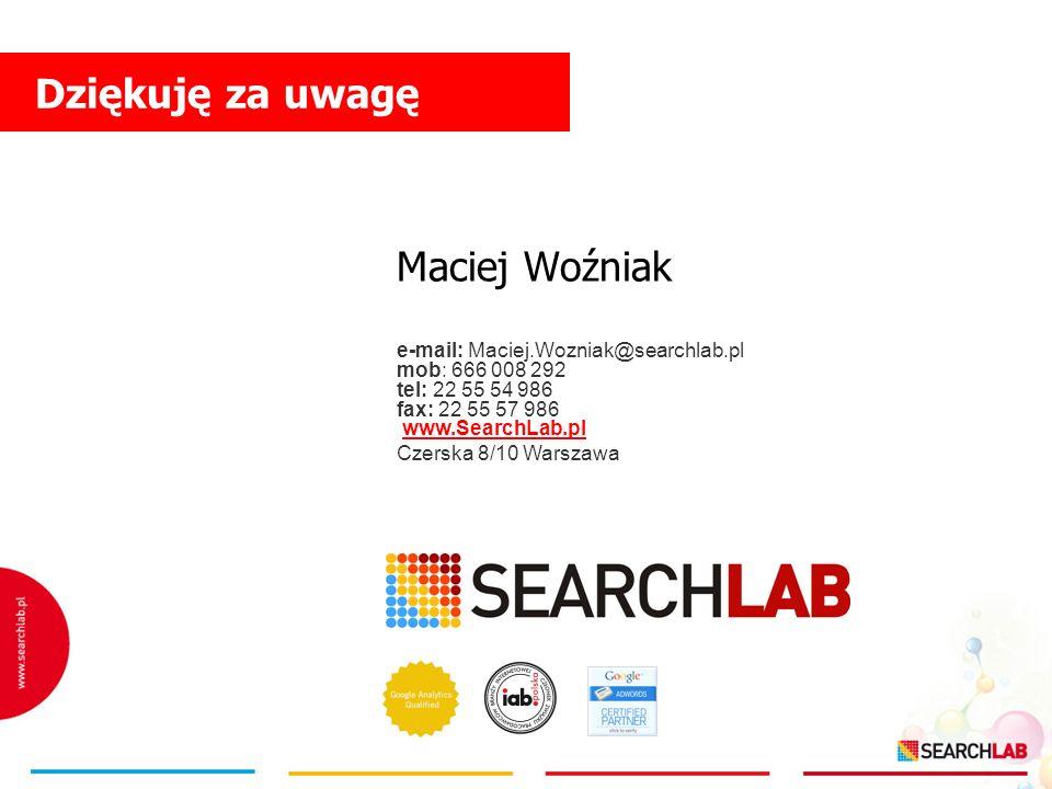 Maciej Woźniak Dziękuję za uwagę e-mail: Maciej.Wozniak@searchlab.pl mob: 666 008 292 tel: 22 55 54 986 fax: 22 55 57 986 www.SearchLab.pl Czerska 8/1