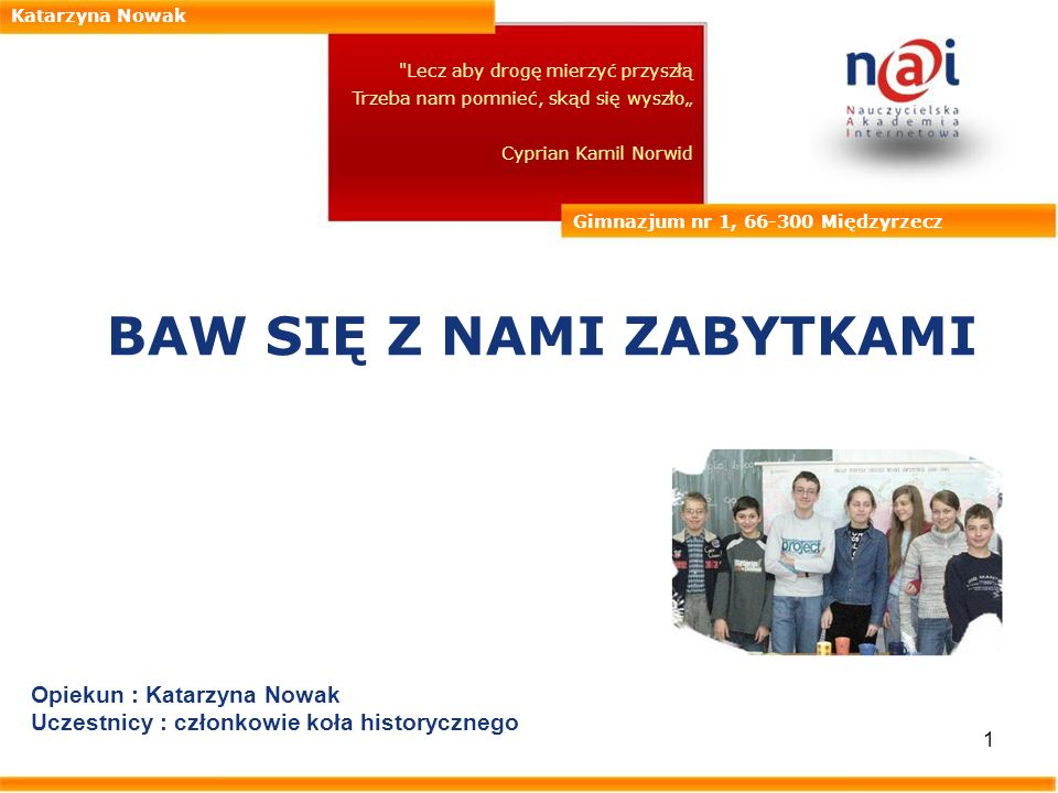 12 Katarzyna Nowak Gimnazjum nr 1, 66-300 Międzyrzecz Prezentacja Prezentacja polegała na zasadzie przekazania pracy uczniów do następujących szkół.