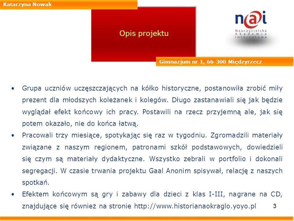 4 Katarzyna Nowak Gimnazjum nr 1, 66-300 Międzyrzecz Wykorzystane narzędzia i programy komputerowe Strony WWW 1.http://www.miedzyrzecz.zamki.pl 2.http://www.miedzyrzecz.pl 3.http://www.miedzyrzecz.biz 4.http://www.bunkry.pl 5.http://www.sptrzy.republika.pl 6.http://www.reporter2.w.interia.pl 7.http://www.czworkanadlugiej.republika.pl 8.http://www.gim1miedzyrzecz.scholaris.pl 9.http://www.google.pl