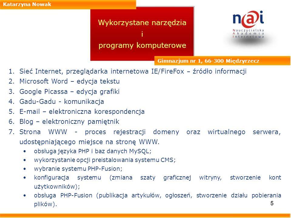 5 Katarzyna Nowak Gimnazjum nr 1, 66-300 Międzyrzecz Wykorzystane narzędzia i programy komputerowe 1.Sieć Internet, przeglądarka internetowa IE/FireFo