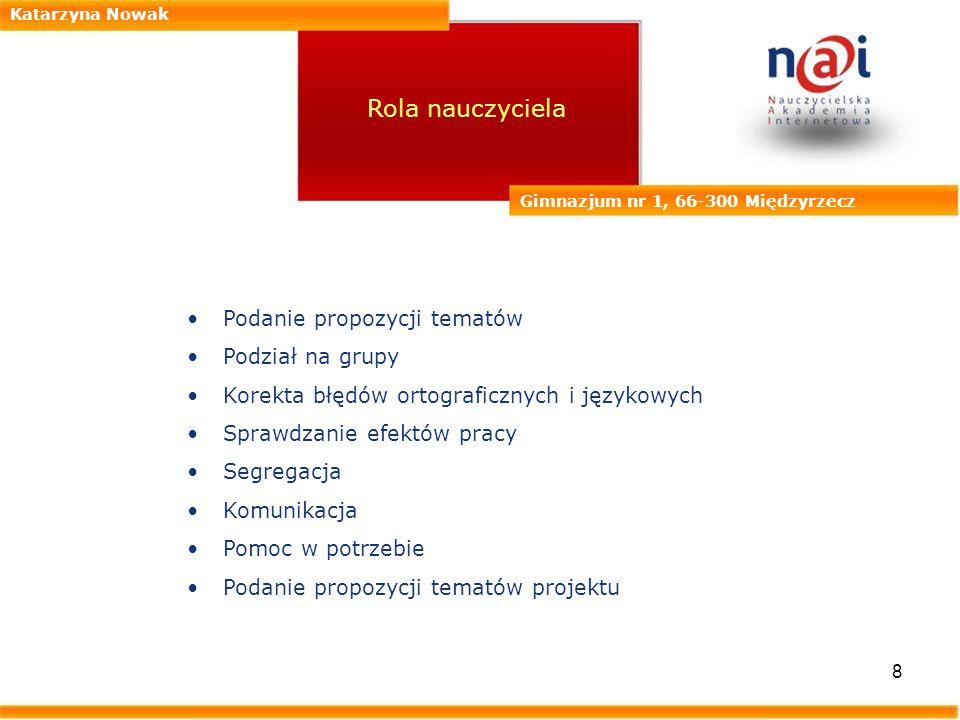 9 Katarzyna Nowak Gimnazjum nr 1, 66-300 Międzyrzecz Opis działań uczniów Podział na grupy - uczniowie dobrali się pod kątem swoich umiejętności i wiadomości.