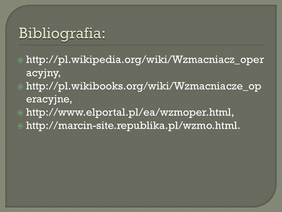 http://pl.wikipedia.org/wiki/Wzmacniacz_oper acyjny, http://pl.wikibooks.org/wiki/Wzmacniacze_op eracyjne, http://www.elportal.pl/ea/wzmoper.html, htt