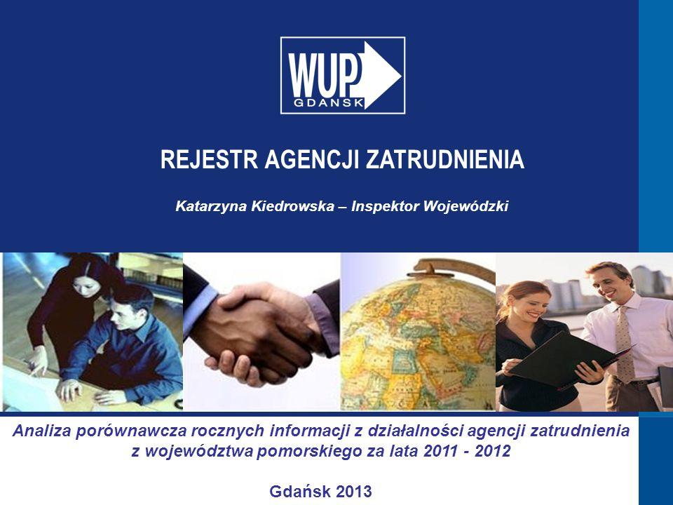 Analiza porównawcza rocznych informacji z działalności agencji zatrudnienia z województwa pomorskiego za lata 2011 - 2012 Gdańsk 2013 REJESTR AGENCJI
