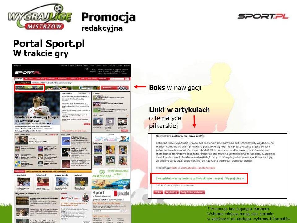 Promocja redakcyjna Portal Sport.pl W trakcie gry Boks w nawigacji Linki w artykułach o tematyce piłkarskiej * Promocja bez logotypu Partnera Wybrane
