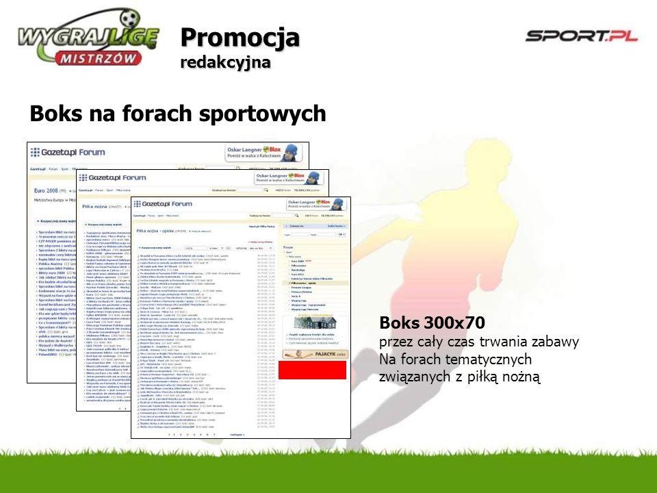 Promocja redakcyjna Boks na forach sportowych Boks 300x70 przez cały czas trwania zabawy Na forach tematycznych związanych z piłką nożną