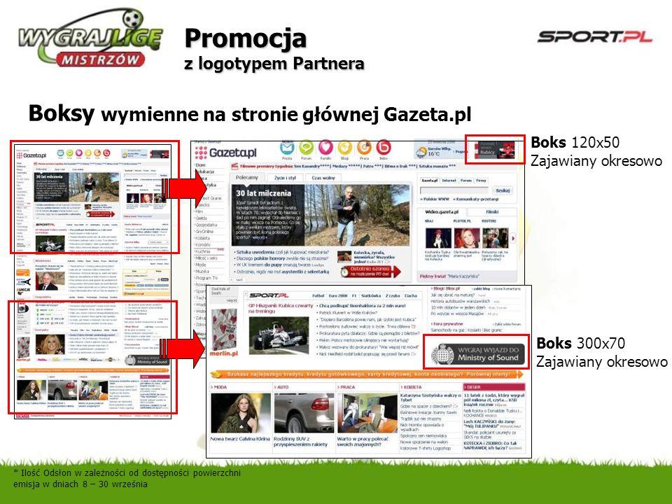 Promocja z logotypem Partnera Boksy wymienne na stronie głównej Gazeta.pl Boks 300x70 Zajawiany okresowo * Ilość Odsłon w zależności od dostępności po