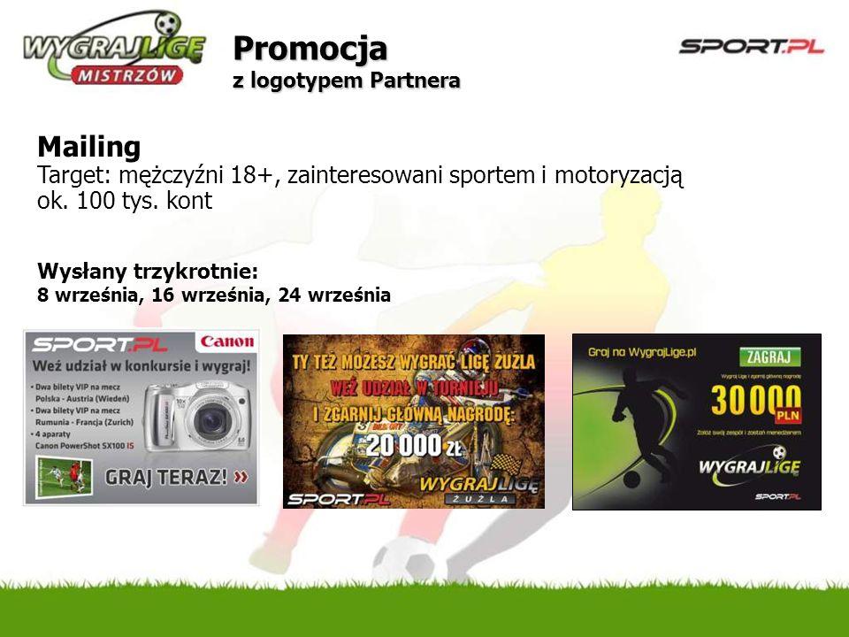 Promocja z logotypem Partnera Mailing Target: mężczyźni 18+, zainteresowani sportem i motoryzacją ok. 100 tys. kont Wysłany trzykrotnie: 8 września, 1