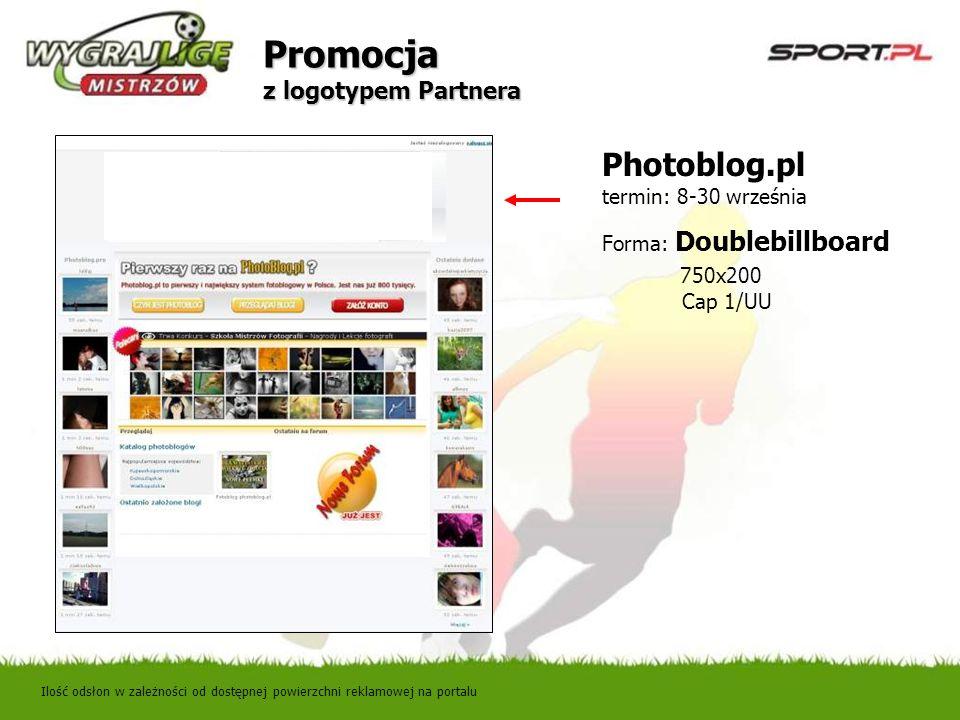Promocja z logotypem Partnera Photoblog.pl termin: 8-30 września Forma: Doublebillboard 750x200 Cap 1/UU Ilość odsłon w zależności od dostępnej powier
