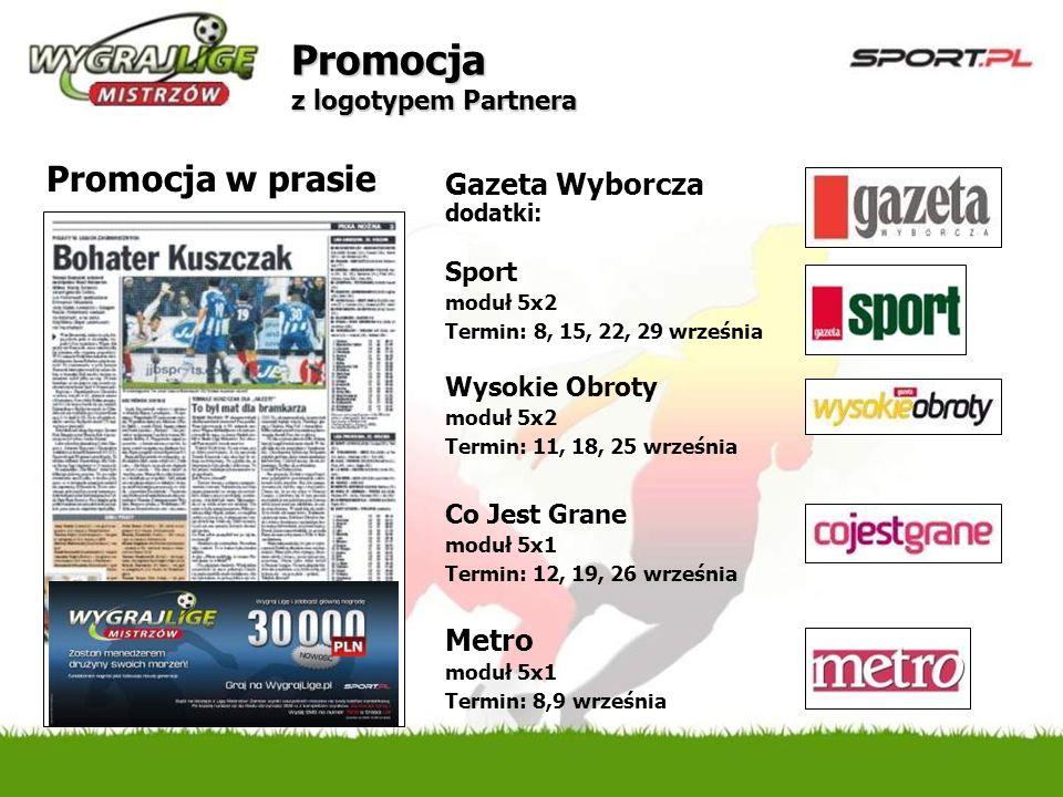 Promocja z logotypem Partnera Gazeta Wyborcza dodatki: Sport moduł 5x2 Termin: 8, 15, 22, 29 września Wysokie Obroty moduł 5x2 Termin: 11, 18, 25 wrze