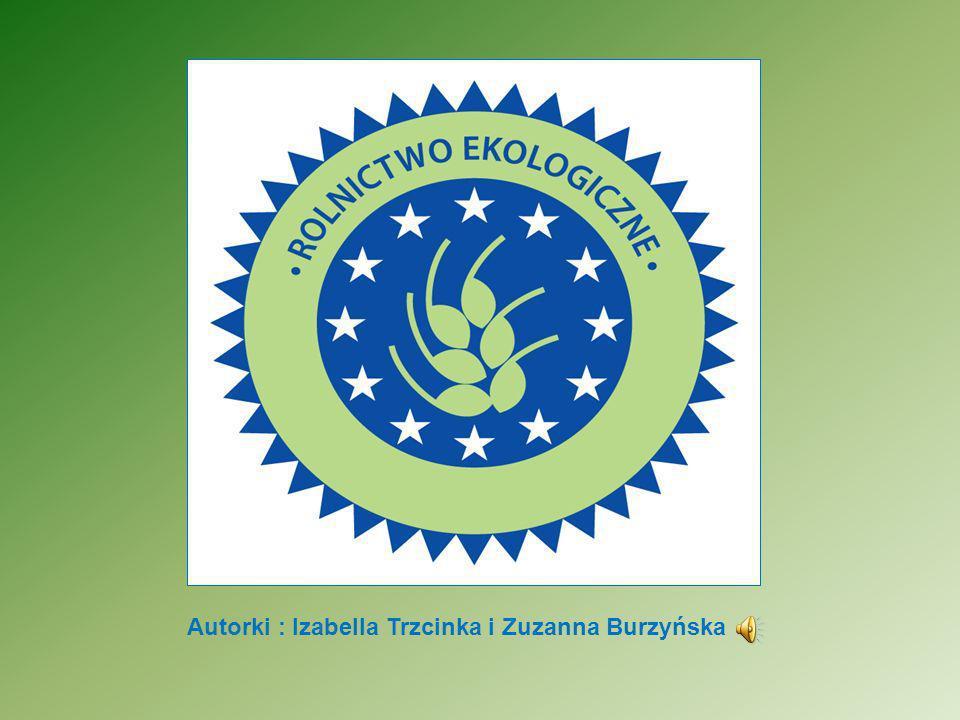 Rolnictwo ekologiczne Jest określane również jako: biologiczne, organiczne, biodynamiczne.