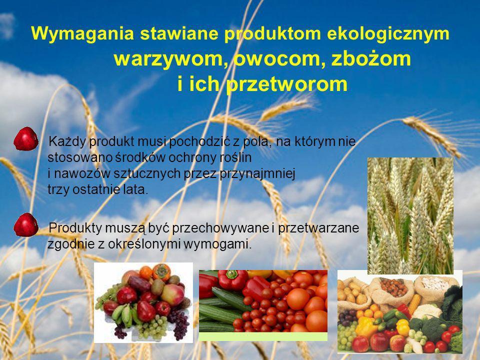 Wymagania stawiane produktom ekologicznym warzywom, owocom, zbożom i ich przetworom Każdy produkt musi pochodzić z pola, na którym nie stosowano środk