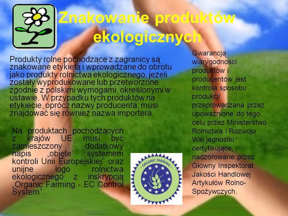 Znakowanie produktów ekologicznych Produkty rolne pochodzące z zagranicy są znakowane etykietą i wprowadzane do obrotu jako produkty rolnictwa ekologi